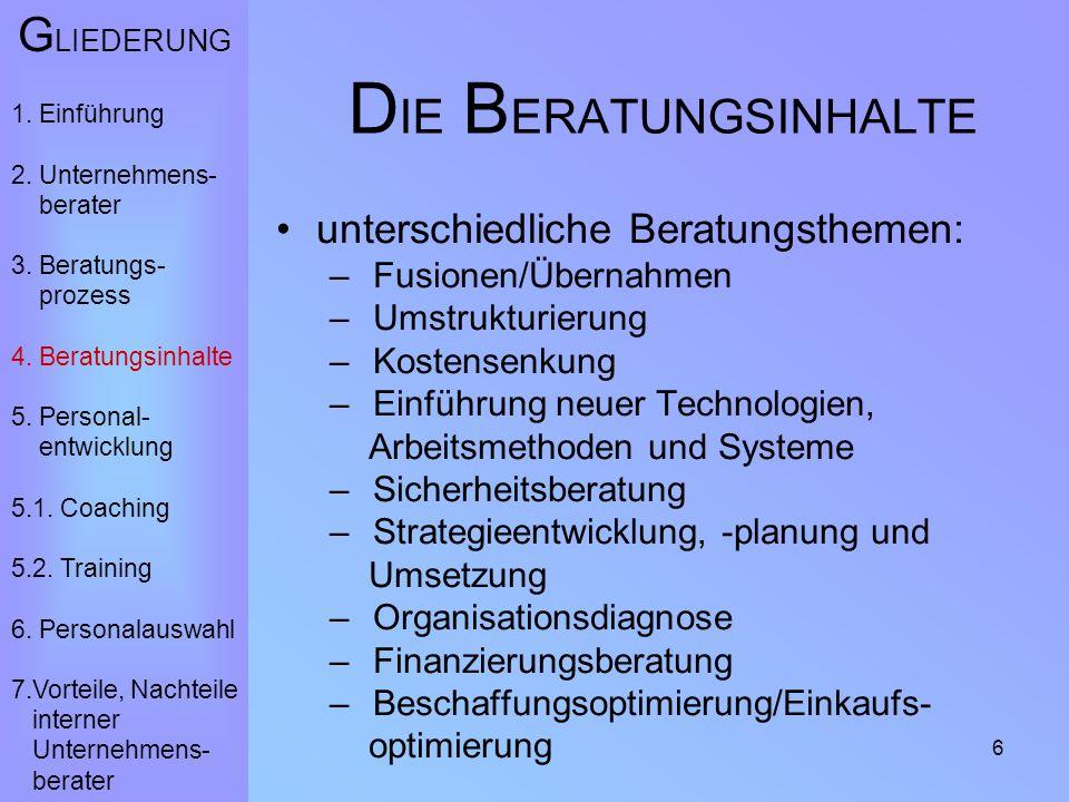 6 D IE B ERATUNGSINHALTE unterschiedliche Beratungsthemen: – Fusionen/Übernahmen – Umstrukturierung – Kostensenkung – Einführung neuer Technologien, A