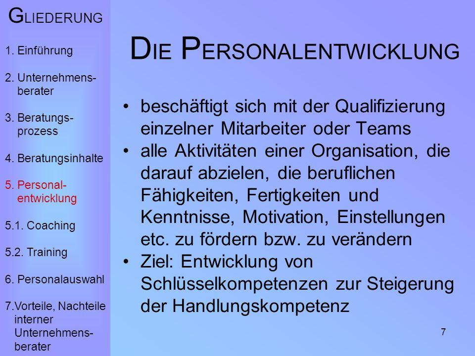 7 D IE P ERSONALENTWICKLUNG beschäftigt sich mit der Qualifizierung einzelner Mitarbeiter oder Teams alle Aktivitäten einer Organisation, die darauf abzielen, die beruflichen Fähigkeiten, Fertigkeiten und Kenntnisse, Motivation, Einstellungen etc.