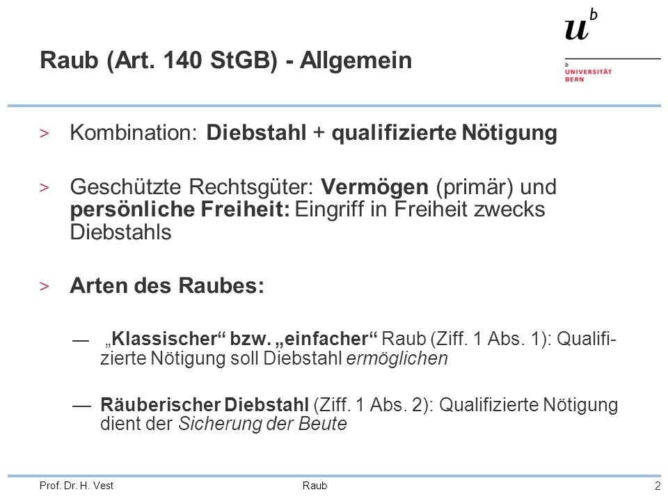 Raub 2 Prof. Dr. H. Vest Raub (Art. 140 StGB) - Allgemein > Kombination: Diebstahl + qualifizierte Nötigung > Geschützte Rechtsgüter: Vermögen (primär