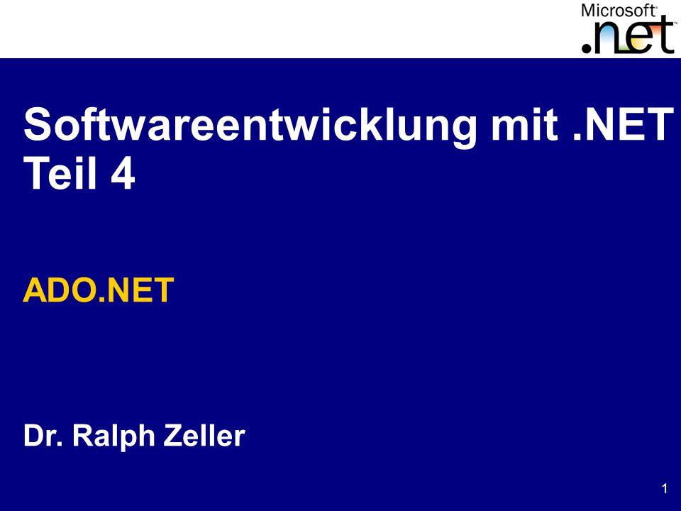 1 Softwareentwicklung mit.NET Teil 4 ADO.NET Dr. Ralph Zeller