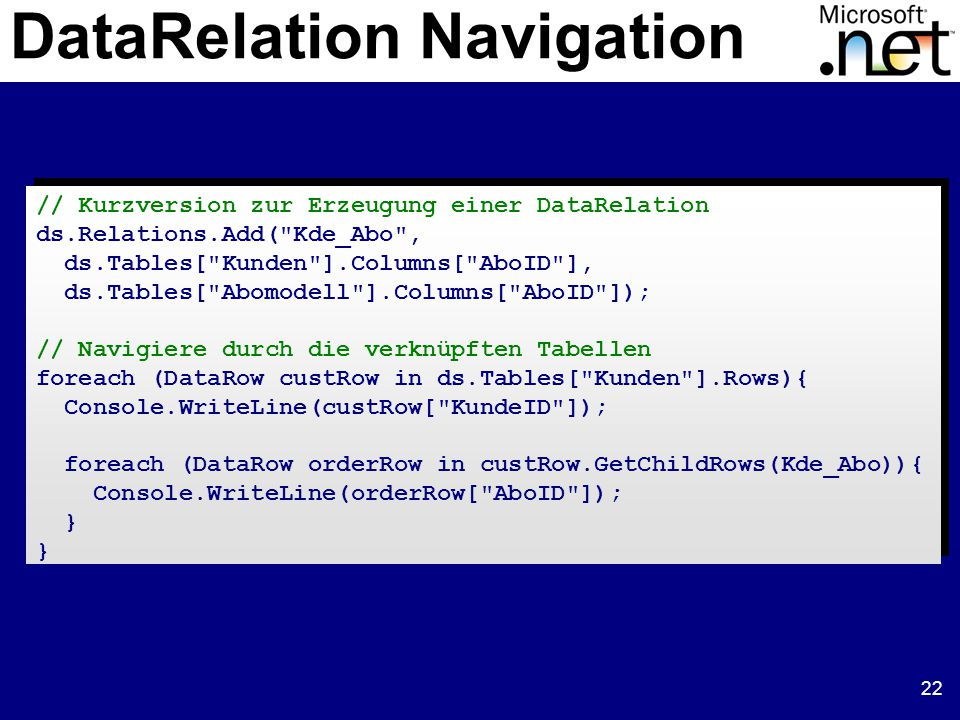 22 DataRelation Navigation // Kurzversion zur Erzeugung einer DataRelation ds.Relations.Add(