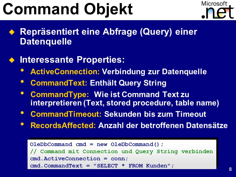 8 Command Objekt OleDbCommand cmd = new OleDbCommand(); // Command mit Connection und Query String verbinden cmd.ActiveConnection = conn; cmd.CommandT
