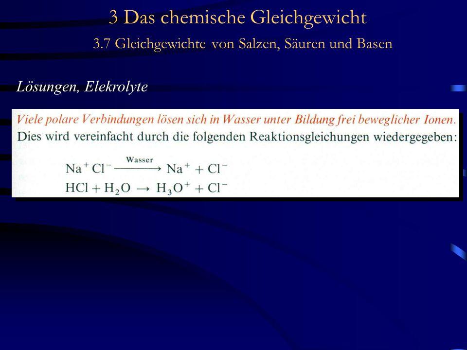 3 Das chemische Gleichgewicht 3.7 Gleichgewichte von Salzen, Säuren und Basen Lösungen, Elekrolyte