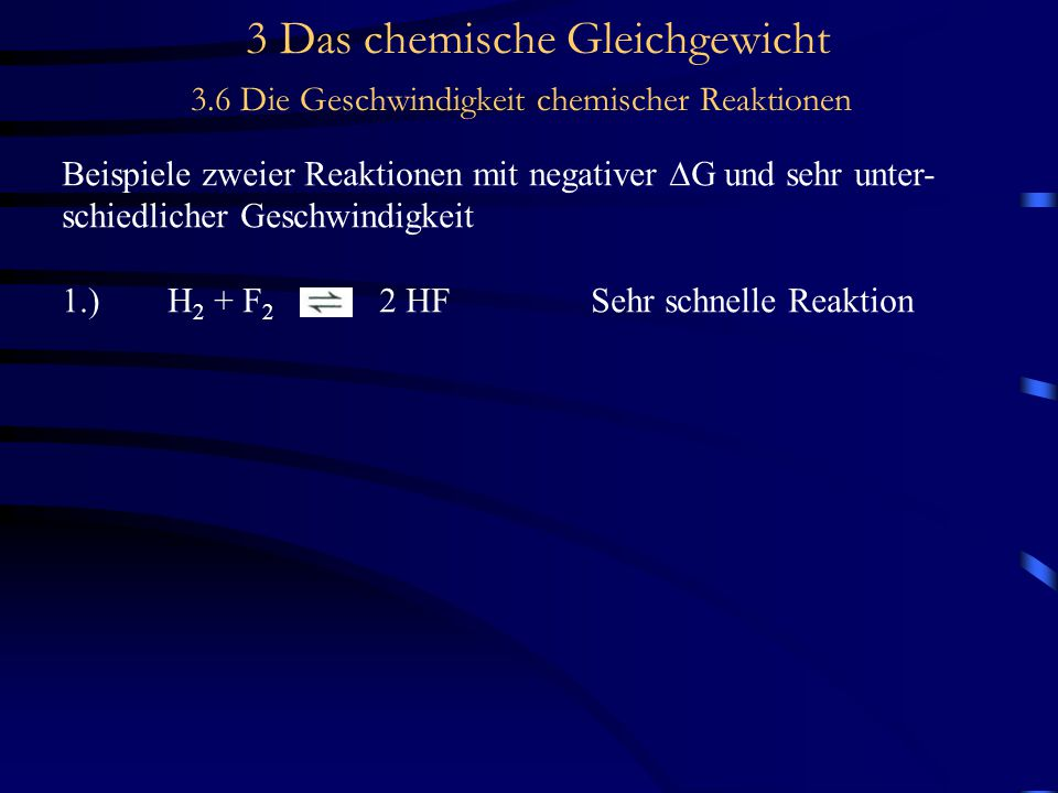 3 Das chemische Gleichgewicht 3.6 Die Geschwindigkeit chemischer Reaktionen Konzentrationsabhängigkeit der Reaktionsgeschwindigkeit Für die Reaktion 2 N 2 O  O 2 + 2 N 2 gilt die Geschwindigkeitsgleichung