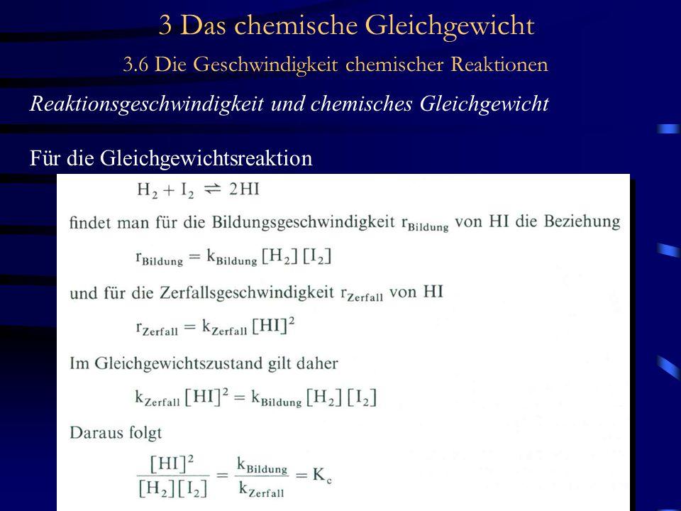 3 Das chemische Gleichgewicht 3.6 Die Geschwindigkeit chemischer Reaktionen Reaktionsgeschwindigkeit und chemisches Gleichgewicht Für die Gleichgewichtsreaktion
