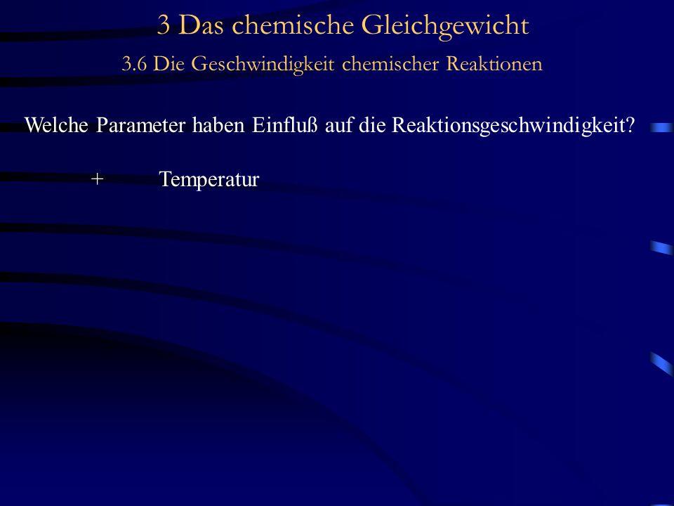 3 Das chemische Gleichgewicht 3.6 Die Geschwindigkeit chemischer Reaktionen Konzentrationsabhängigkeit der Reaktionsgeschwindigkeit I 2 2Ischnelle GG-Einstellung 2 I + H 2  2 HIgeschwindigkeitsbestimmender Schritt (trimolekulare Reaktion) Die Konzentration der Iodatome ist gegeben durch das MWG: