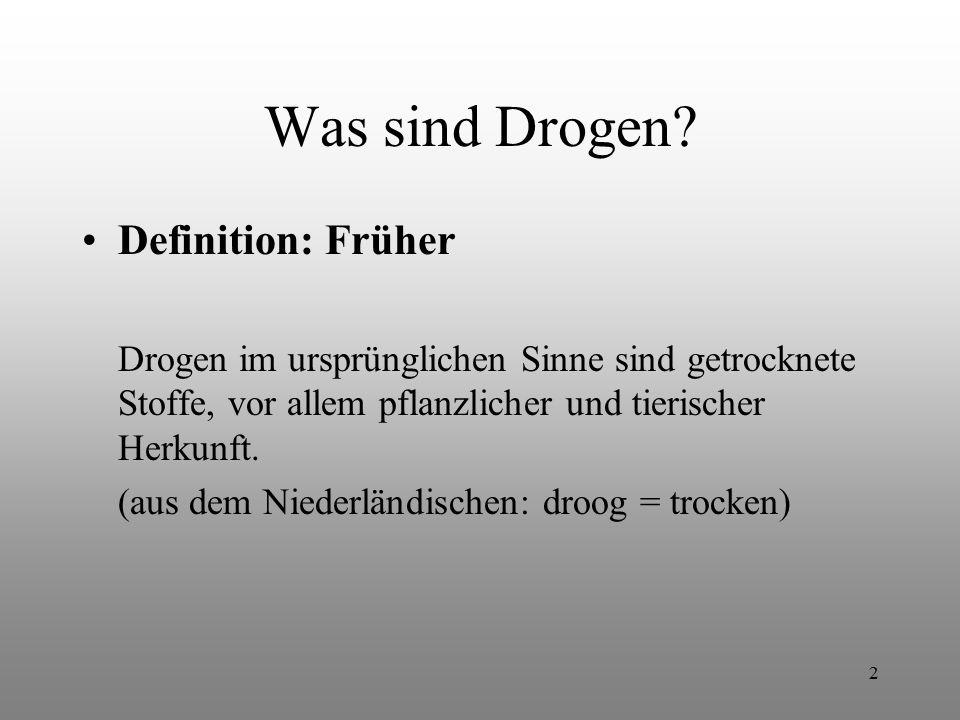 2 Was sind Drogen? Definition: Früher Drogen im ursprünglichen Sinne sind getrocknete Stoffe, vor allem pflanzlicher und tierischer Herkunft. (aus dem