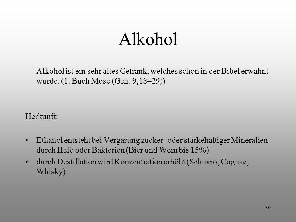 30 Alkohol Alkohol ist ein sehr altes Getränk, welches schon in der Bibel erwähnt wurde. (1. Buch Mose (Gen. 9,18–29)) Herkunft: Ethanol entsteht bei