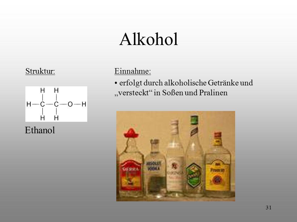 """31 Alkohol Struktur:Einnahme: erfolgt durch alkoholische Getränke und """"versteckt"""" in Soßen und Pralinen Ethanol"""