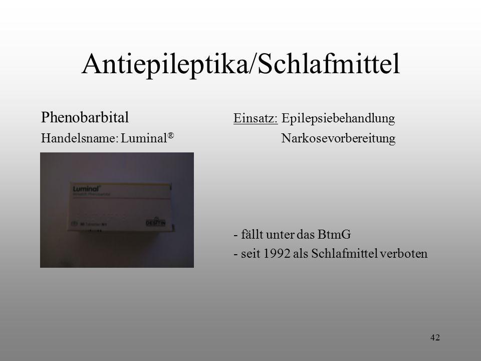 42 Antiepileptika/Schlafmittel Phenobarbital Einsatz:Epilepsiebehandlung Handelsname: Luminal ® Narkosevorbereitung - fällt unter das BtmG - seit 1992