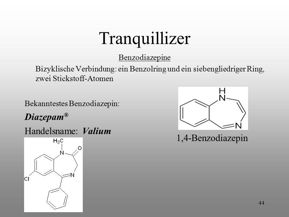 44 Tranquillizer Benzodiazepine Bizyklische Verbindung: ein Benzolring und ein siebengliedriger Ring, zwei Stickstoff-Atomen Bekanntestes Benzodiazepi