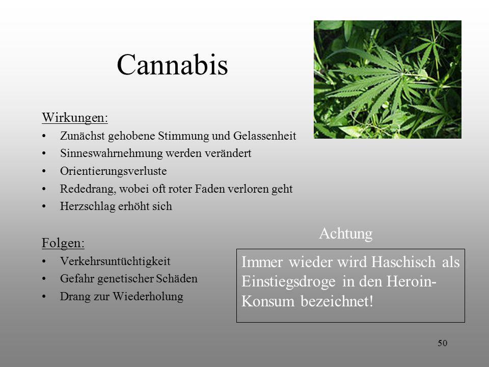 50 Cannabis Wirkungen: Zunächst gehobene Stimmung und Gelassenheit Sinneswahrnehmung werden verändert Orientierungsverluste Rededrang, wobei oft roter