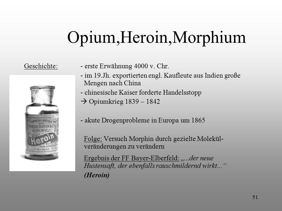 51 Opium,Heroin,Morphium Geschichte:- erste Erwähnung 4000 v. Chr. - im 19.Jh. exportierten engl. Kaufleute aus Indien große Mengen nach China - chine
