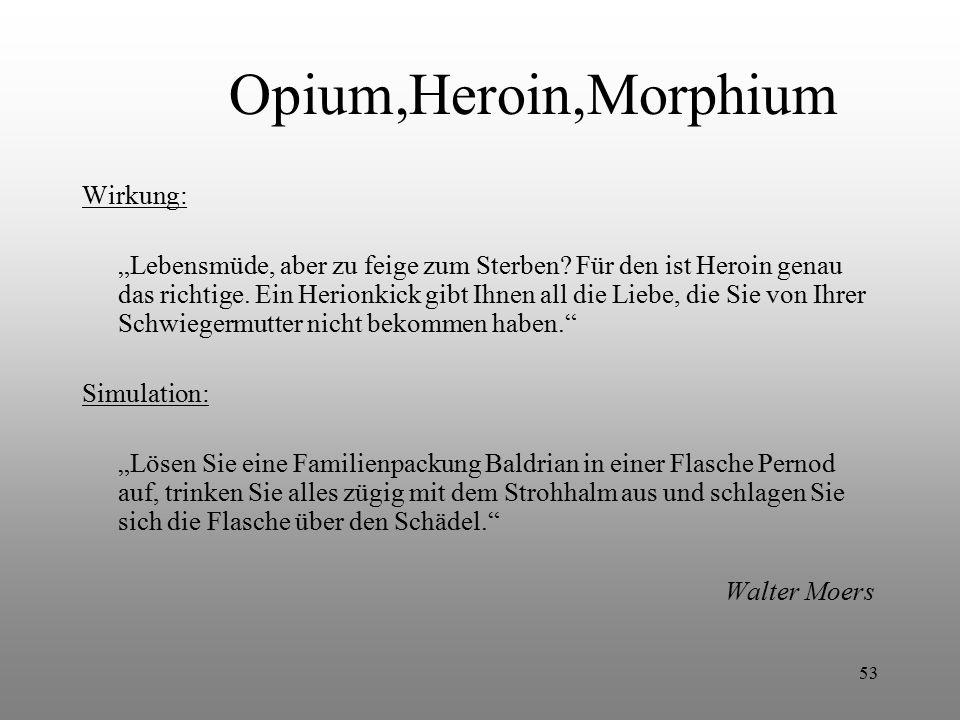 """53 Opium,Heroin,Morphium Wirkung: """"Lebensmüde, aber zu feige zum Sterben? Für den ist Heroin genau das richtige. Ein Herionkick gibt Ihnen all die Lie"""