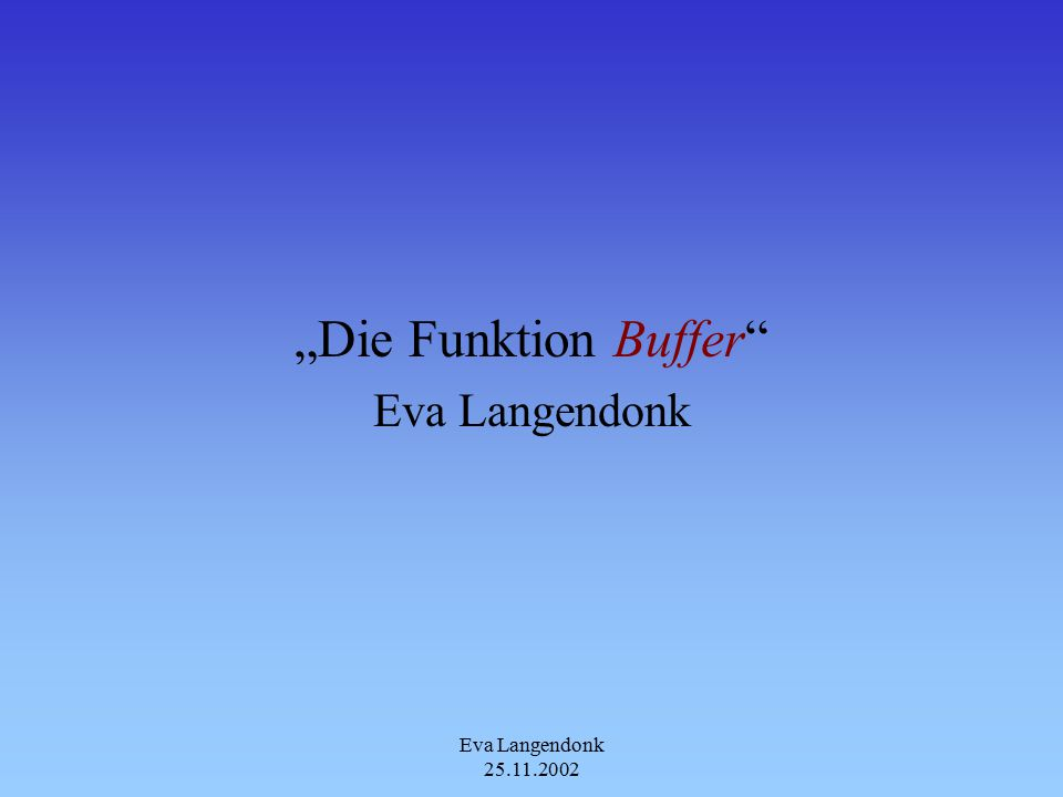 Eva Langendonk 25.11.2002 Beispiel Buffer Region Im Gegensatz zum Buffer Polygon entstehen beim Buffer Region einzelne überlappende Regionen Buffer Regionen lässt Löcher zu