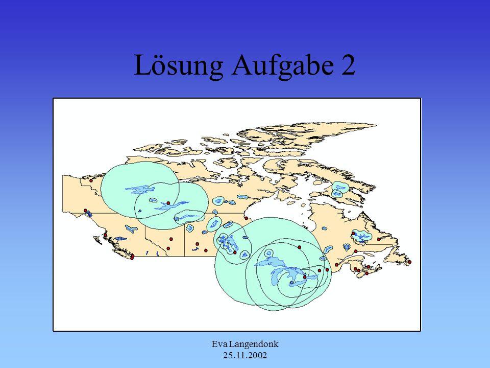 Eva Langendonk 25.11.2002 Aufgabe 2 Erstelle einen Buffer Region um die Seen von Canada Die Inputdatei befindet sich unter C:\GIS- Data:\ESRI:\Data_und_maps:\Canada:\lakes Der Buffer soll proportional zu seiner Fläche erstellt werden Öffne anschließend den Buffer in ArcMap zusammen mit den Layern D:\GIS-Data:\ESRI:\ Data_and_maps:\Canada:\cities, province und lakes