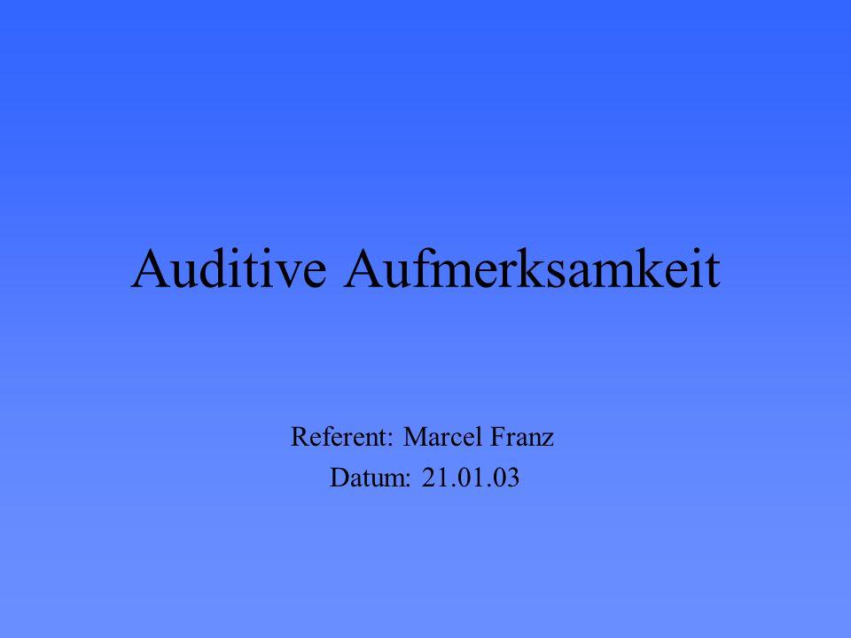 Auditive Aufmerksamkeit Referent: Marcel Franz Datum: 21.01.03