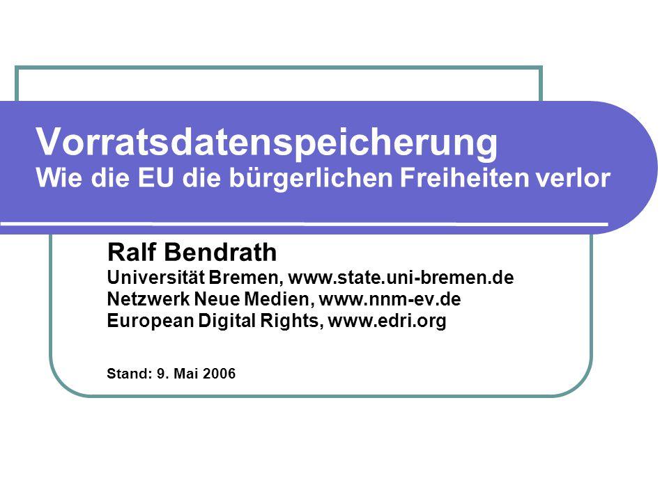Vorratsdatenspeicherung Wie die EU die bürgerlichen Freiheiten verlor Ralf Bendrath Universität Bremen, www.state.uni-bremen.de Netzwerk Neue Medien, www.nnm-ev.de European Digital Rights, www.edri.org Stand: 9.