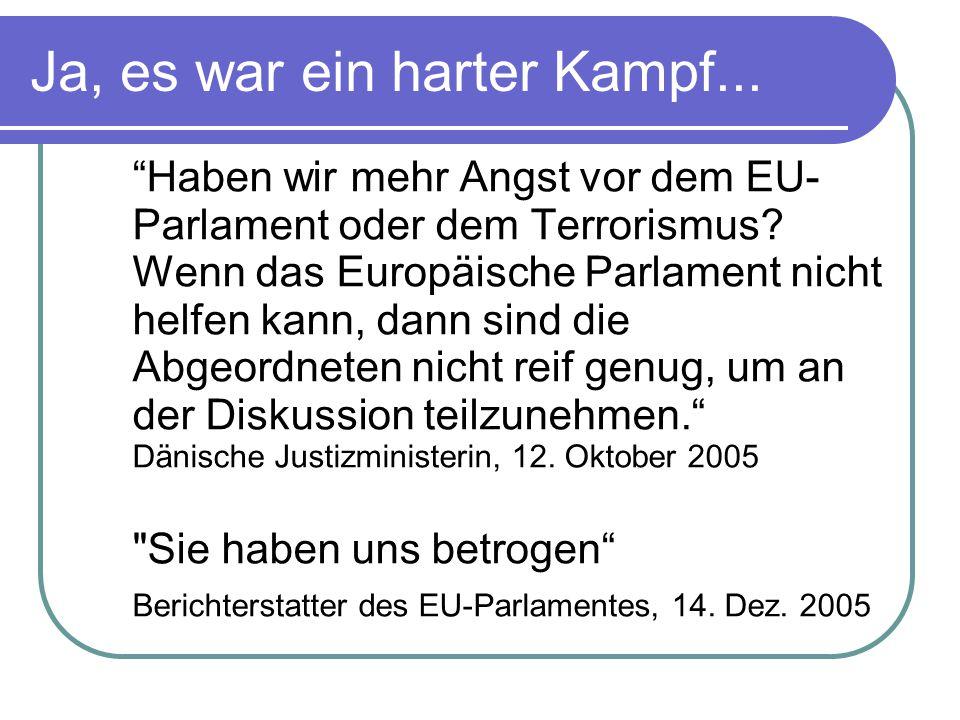 Ja, es war ein harter Kampf... Haben wir mehr Angst vor dem EU- Parlament oder dem Terrorismus.