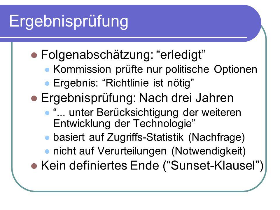 Ergebnisprüfung Folgenabschätzung: erledigt Kommission prüfte nur politische Optionen Ergebnis: Richtlinie ist nötig Ergebnisprüfung: Nach drei Jahren ...