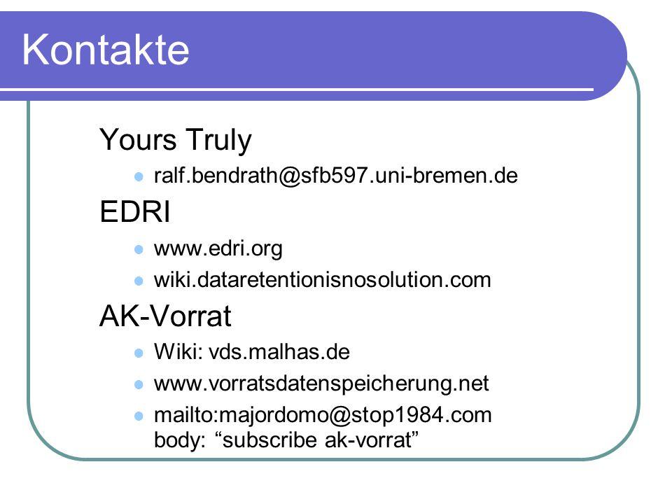 Kontakte Yours Truly ralf.bendrath@sfb597.uni-bremen.de EDRI www.edri.org wiki.dataretentionisnosolution.com AK-Vorrat Wiki: vds.malhas.de www.vorratsdatenspeicherung.net mailto:majordomo@stop1984.com body: subscribe ak-vorrat
