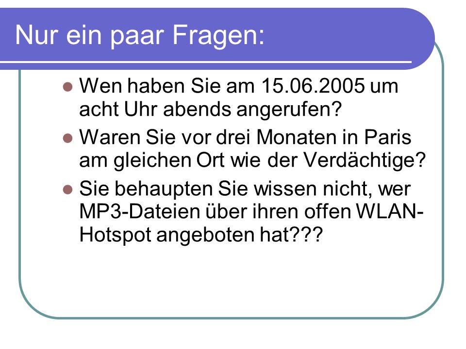 Nur ein paar Fragen: Wen haben Sie am 15.06.2005 um acht Uhr abends angerufen.