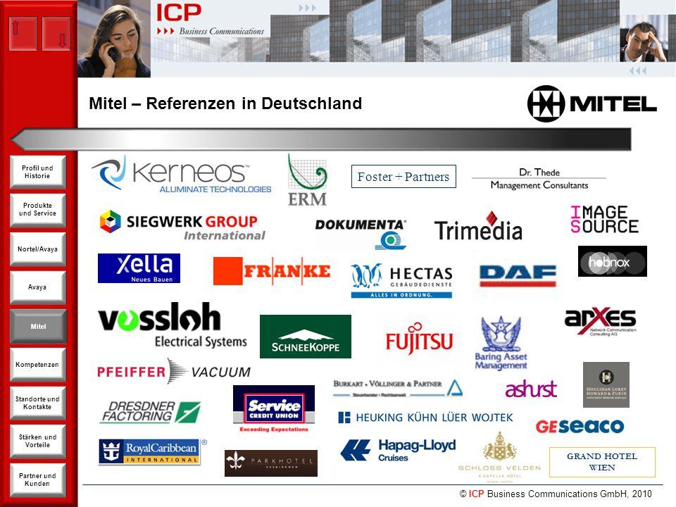 © ICP Business Communications GmbH, 2010 Produkte und Service Nortel/Avaya Avaya Kompetenzen Stärken und Vorteile Standorte und Kontakte Partner und Kunden Profil und Historie Mitel Mitel – Referenzen in Deutschland Mitel Foster + Partners GRAND HOTEL WIEN