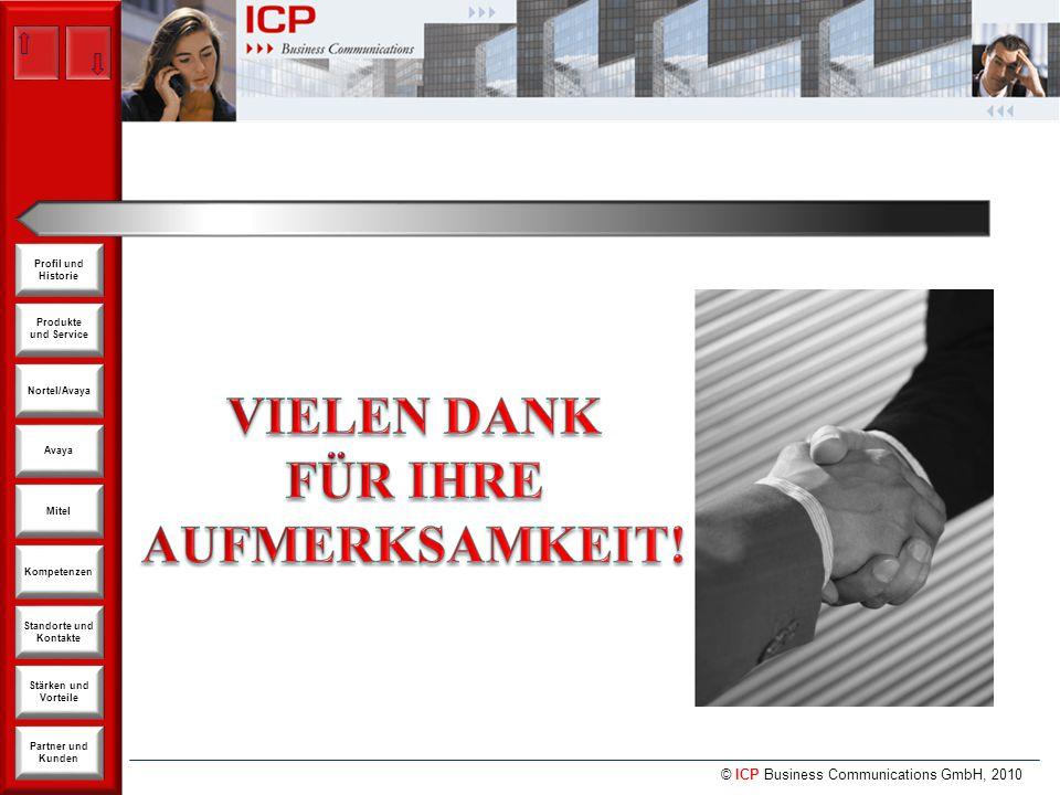 © ICP Business Communications GmbH, 2010 Produkte und Service Nortel/Avaya Avaya Kompetenzen Stärken und Vorteile Standorte und Kontakte Partner und Kunden Profil und Historie Mitel