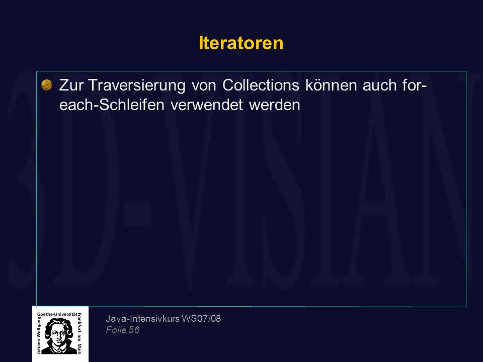 Java-Intensivkurs WS07/08 Folie 56 Iteratoren Zur Traversierung von Collections können auch for- each-Schleifen verwendet werden