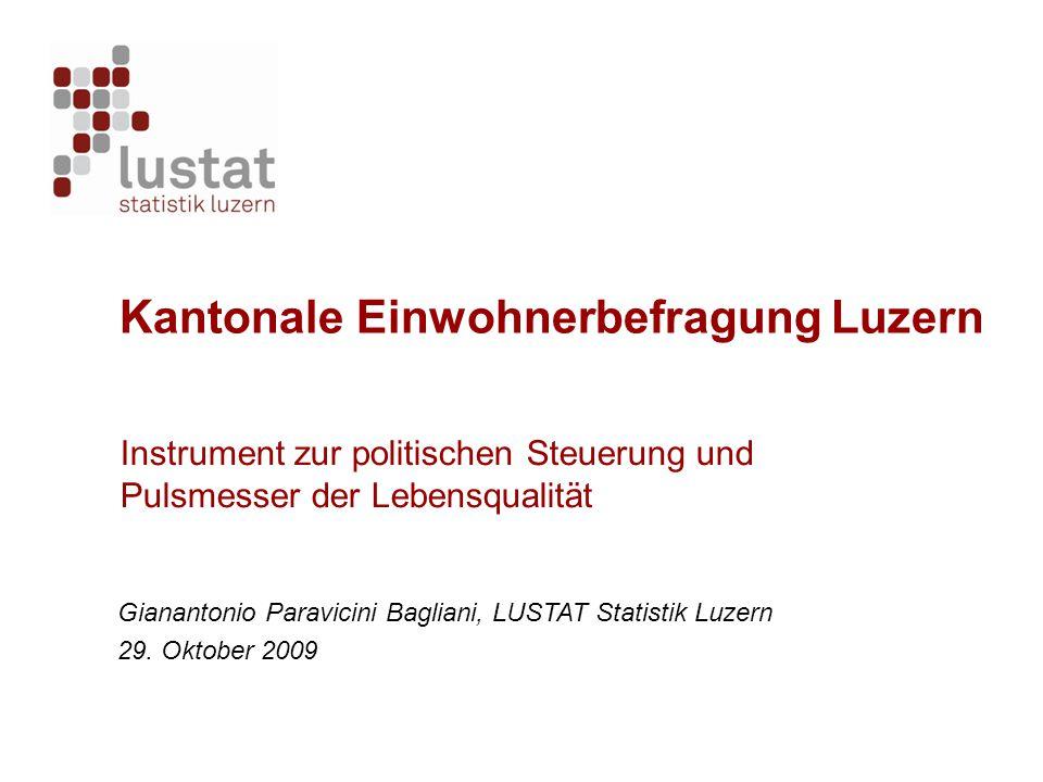 Gianantonio Paravicini Bagliani, LUSTAT Statistik Luzern 29. Oktober 2009 Kantonale Einwohnerbefragung Luzern Instrument zur politischen Steuerung und