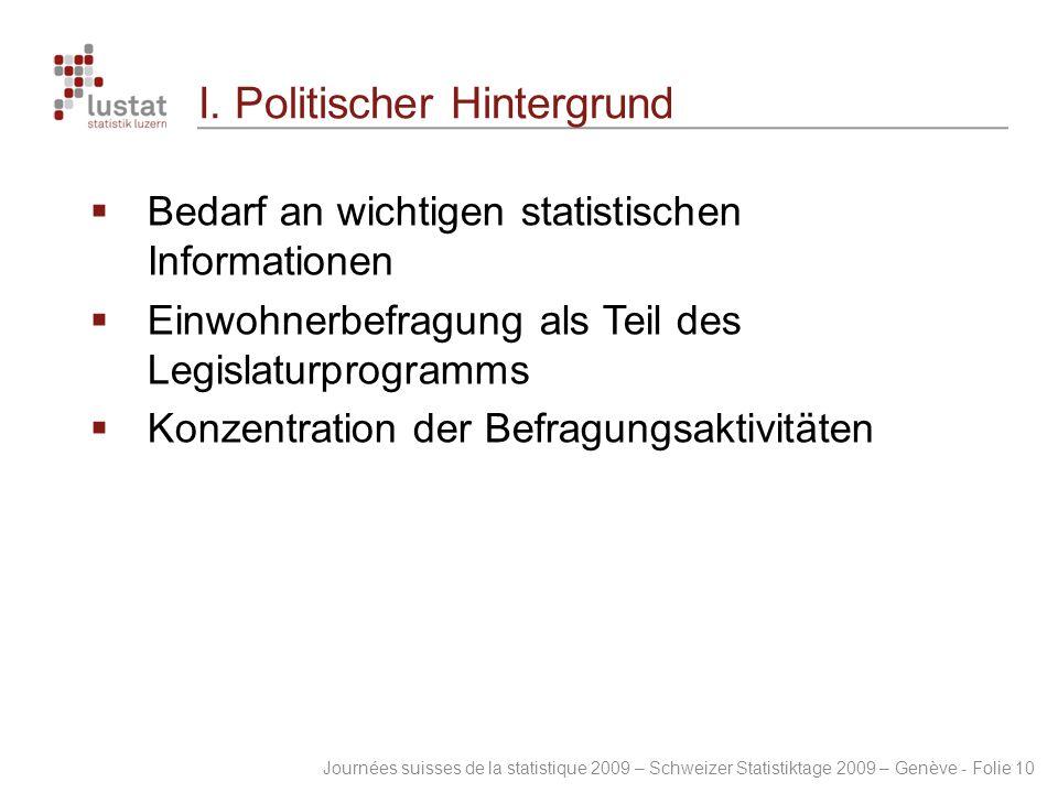 Journées suisses de la statistique 2009 – Schweizer Statistiktage 2009 – Genève - Folie 10 I. Politischer Hintergrund  Bedarf an wichtigen statistisc