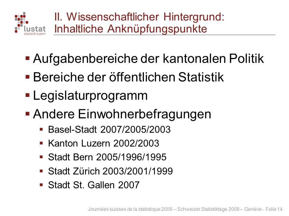 Journées suisses de la statistique 2009 – Schweizer Statistiktage 2009 – Genève - Folie 14 II. Wissenschaftlicher Hintergrund: Inhaltliche Anknüpfungs