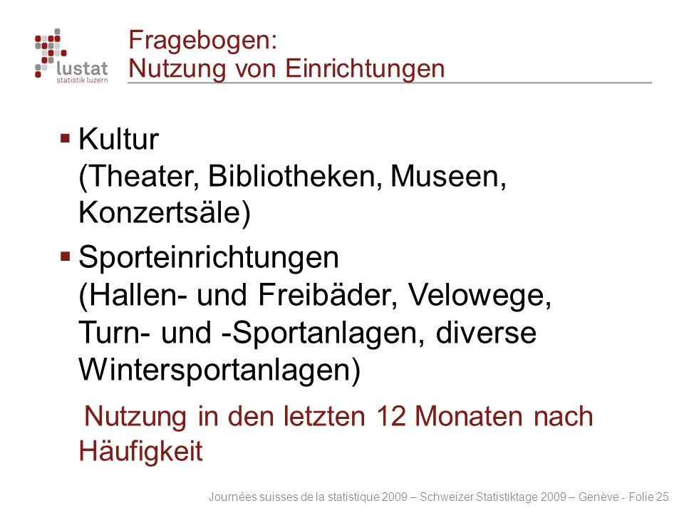 Journées suisses de la statistique 2009 – Schweizer Statistiktage 2009 – Genève - Folie 25 Fragebogen: Nutzung von Einrichtungen  Kultur (Theater, Bi
