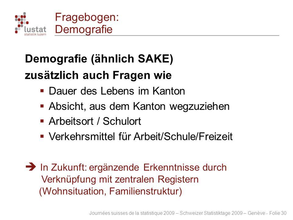 Journées suisses de la statistique 2009 – Schweizer Statistiktage 2009 – Genève - Folie 30 Fragebogen: Demografie Demografie (ähnlich SAKE) zusätzlich