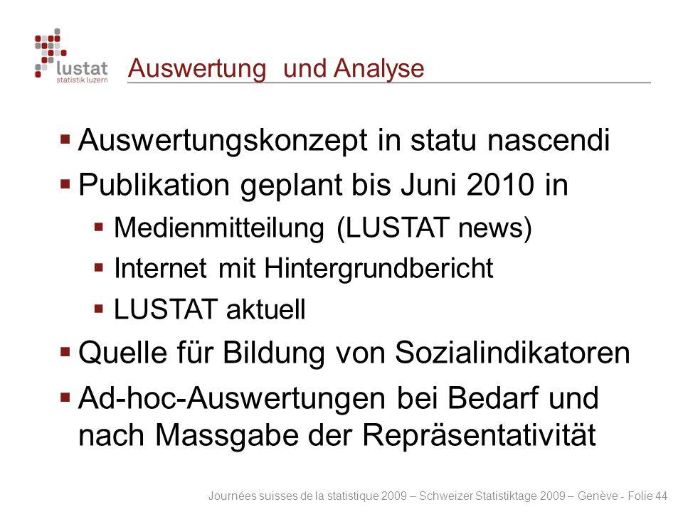 Journées suisses de la statistique 2009 – Schweizer Statistiktage 2009 – Genève - Folie 44 Auswertung und Analyse  Auswertungskonzept in statu nascen