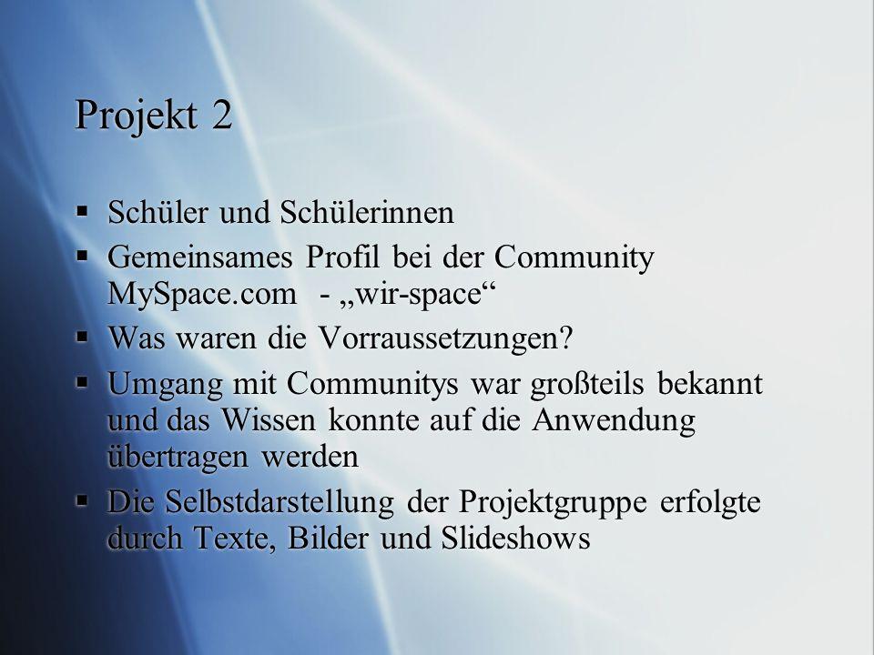 """Projekt 2  Schüler und Schülerinnen  Gemeinsames Profil bei der Community MySpace.com - """"wir-space""""  Was waren die Vorraussetzungen?  Umgang mit C"""