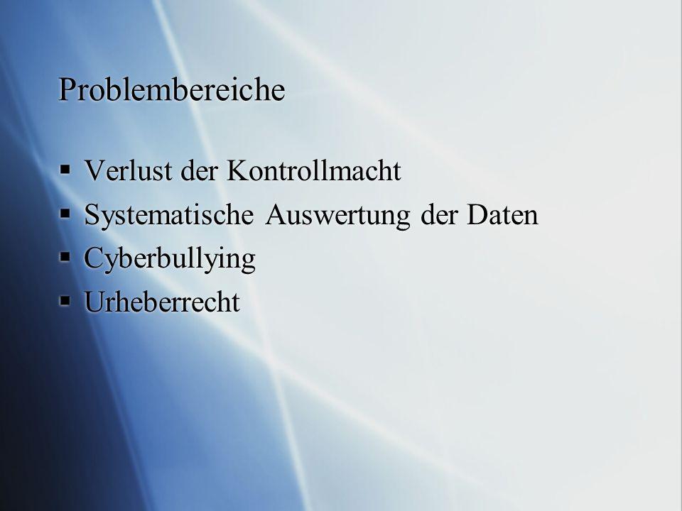 Problembereiche  Verlust der Kontrollmacht  Systematische Auswertung der Daten  Cyberbullying  Urheberrecht  Verlust der Kontrollmacht  Systematische Auswertung der Daten  Cyberbullying  Urheberrecht
