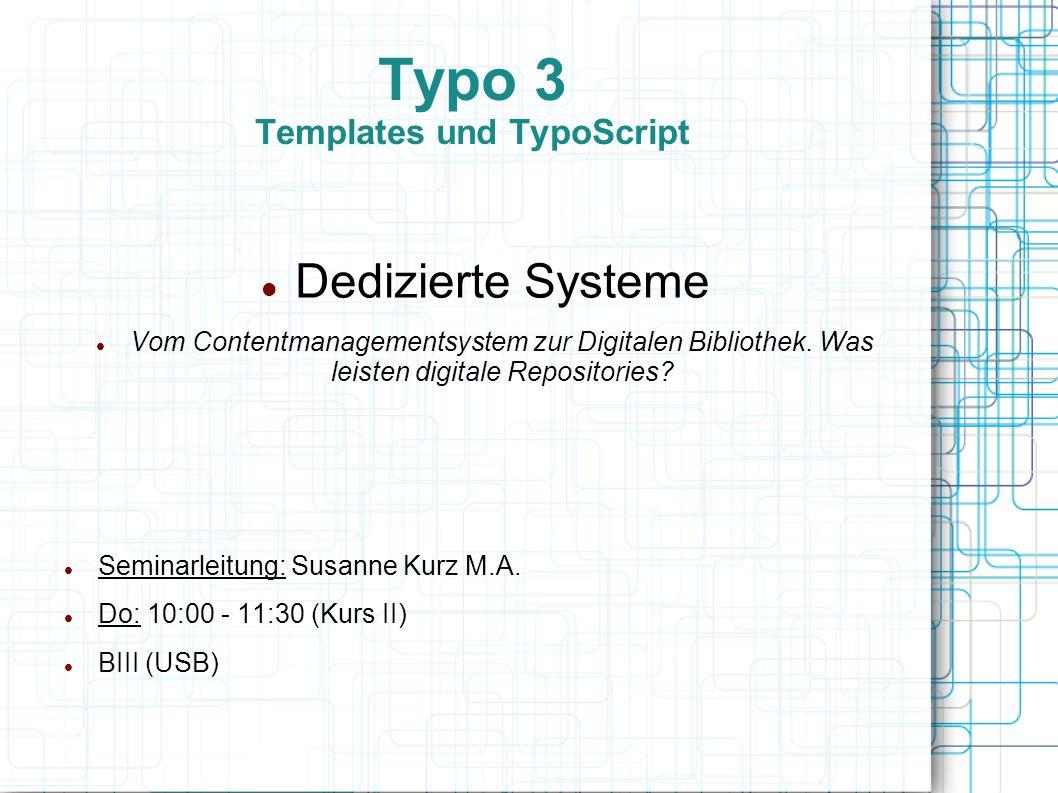Typo 3 Templates und TypoScript Dedizierte Systeme Vom Contentmanagementsystem zur Digitalen Bibliothek. Was leisten digitale Repositories? Seminarlei