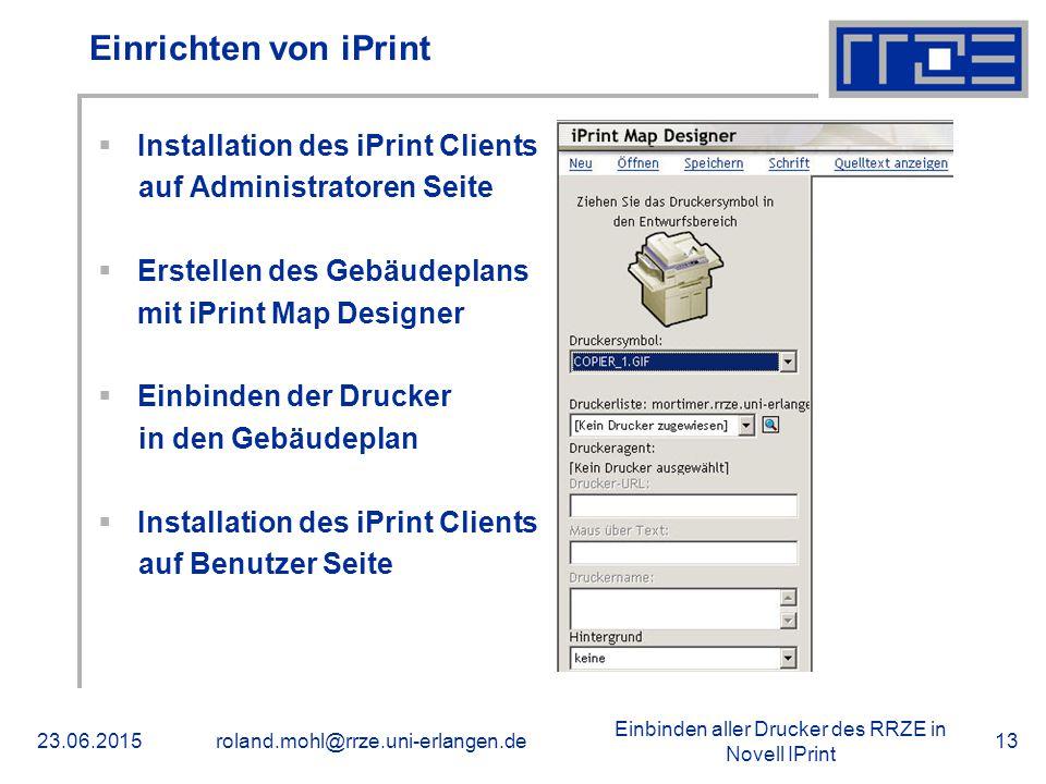 Einbinden aller Drucker des RRZE in Novell IPrint 23.06.2015roland.mohl@rrze.uni-erlangen.de13 Einrichten von iPrint  Installation des iPrint Clients