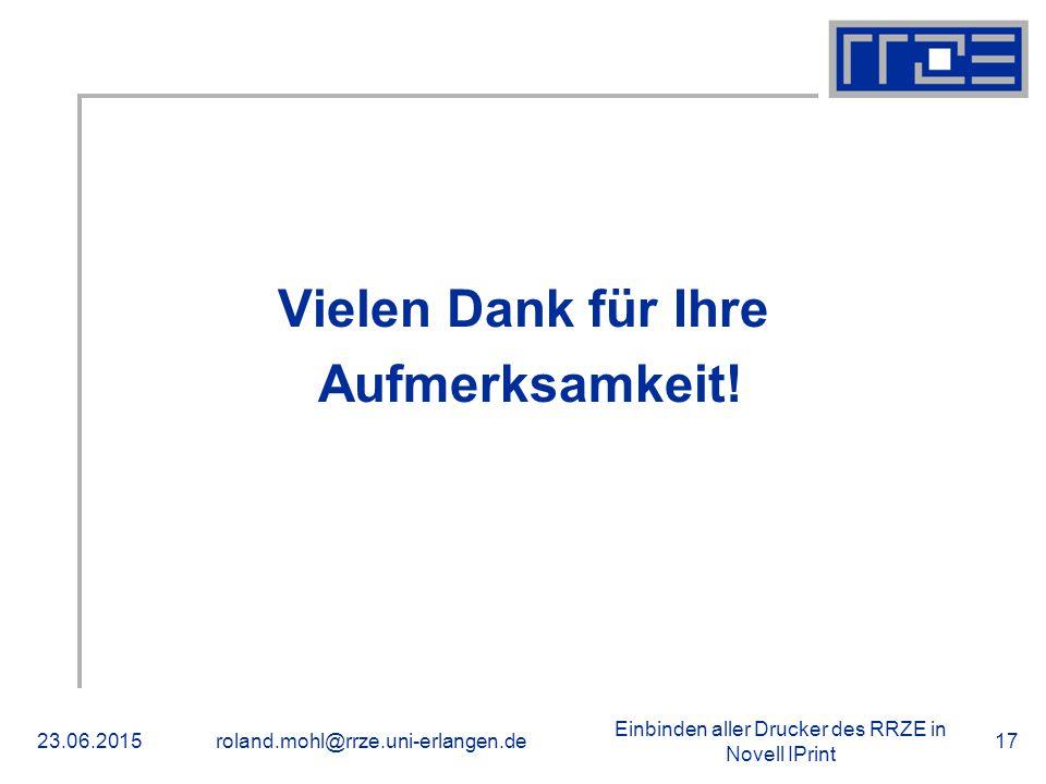 Einbinden aller Drucker des RRZE in Novell IPrint 23.06.2015roland.mohl@rrze.uni-erlangen.de17 Vielen Dank für Ihre Aufmerksamkeit! Danke!