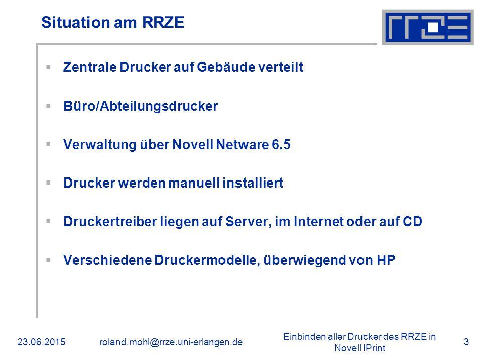 Einbinden aller Drucker des RRZE in Novell IPrint 23.06.2015roland.mohl@rrze.uni-erlangen.de3 Situation am RRZE  Zentrale Drucker auf Gebäude verteil