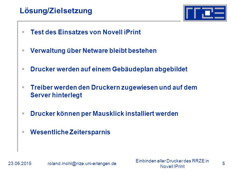 Einbinden aller Drucker des RRZE in Novell IPrint 23.06.2015roland.mohl@rrze.uni-erlangen.de5 Lösung/Zielsetzung  Test des Einsatzes von Novell iPrin