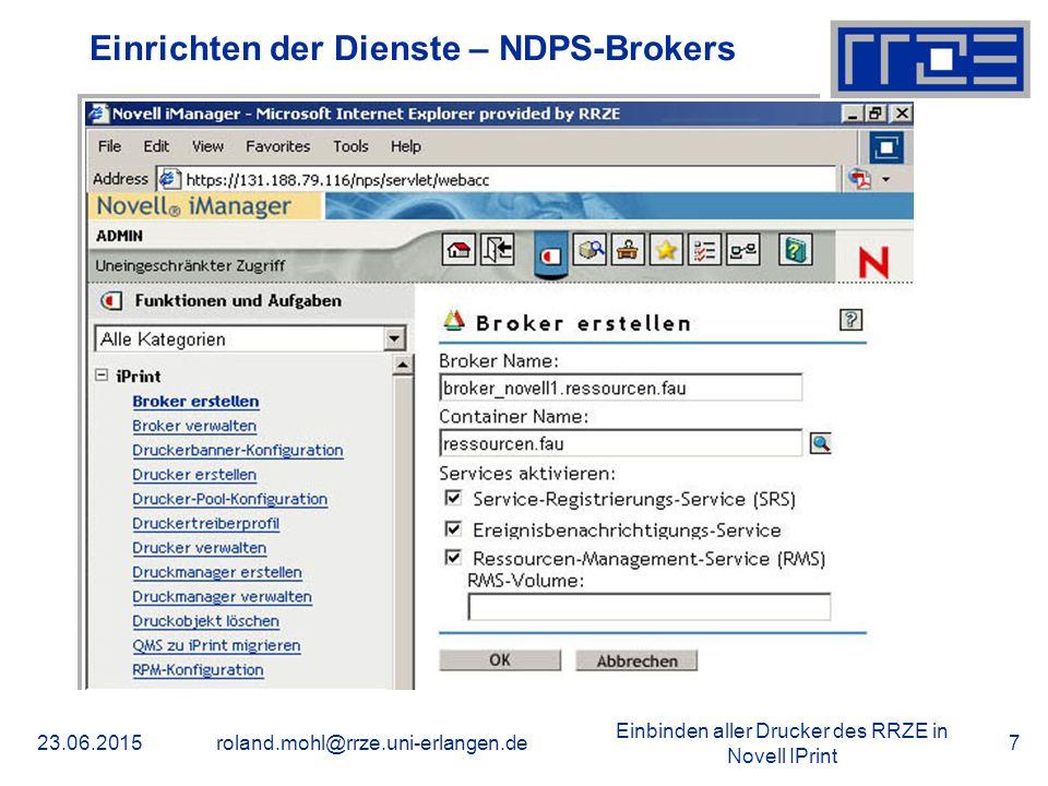 Einbinden aller Drucker des RRZE in Novell IPrint 23.06.2015roland.mohl@rrze.uni-erlangen.de7 Einrichten der Dienste – NDPS-Brokers