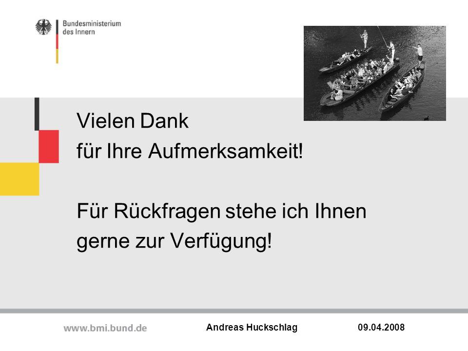 Vielen Dank für Ihre Aufmerksamkeit! Für Rückfragen stehe ich Ihnen gerne zur Verfügung! 09.04.2008 Andreas Huckschlag
