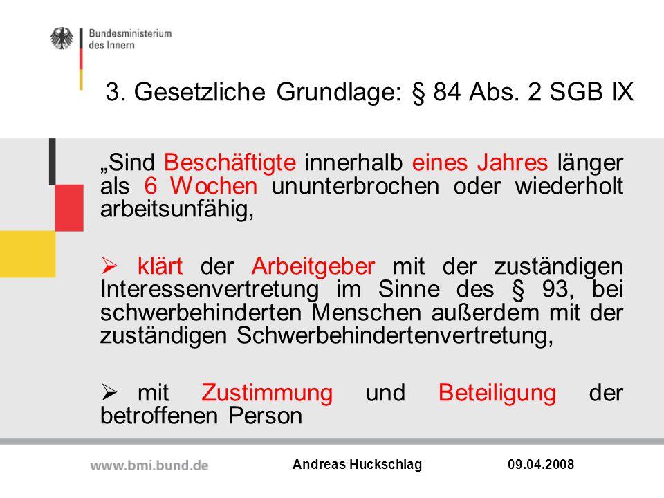 """3. Gesetzliche Grundlage: § 84 Abs. 2 SGB IX """"Sind Beschäftigte innerhalb eines Jahres länger als 6 Wochen ununterbrochen oder wiederholt arbeitsunfäh"""