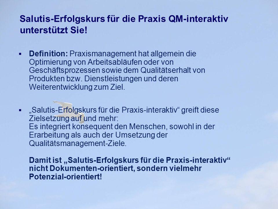 Salutis-Erfolgskurs für die Praxis QM-interaktiv unterstützt Sie!  Definition: Praxismanagement hat allgemein die Optimierung von Arbeitsabläufen ode