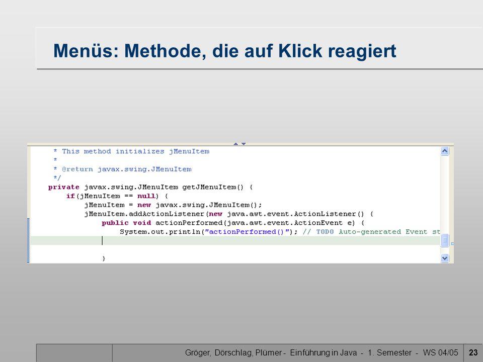 Gröger, Dörschlag, Plümer - Einführung in Java - 1. Semester - WS 04/0523 Menüs: Methode, die auf Klick reagiert