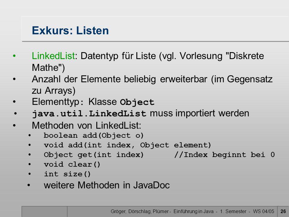 Gröger, Dörschlag, Plümer - Einführung in Java - 1. Semester - WS 04/0526 Exkurs: Listen LinkedList: Datentyp für Liste (vgl. Vorlesung