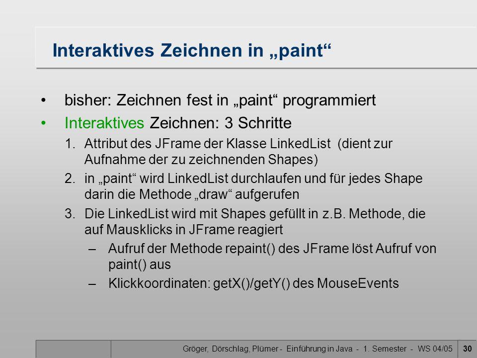 """Gröger, Dörschlag, Plümer - Einführung in Java - 1. Semester - WS 04/0530 Interaktives Zeichnen in """"paint"""" bisher: Zeichnen fest in """"paint"""" programmie"""