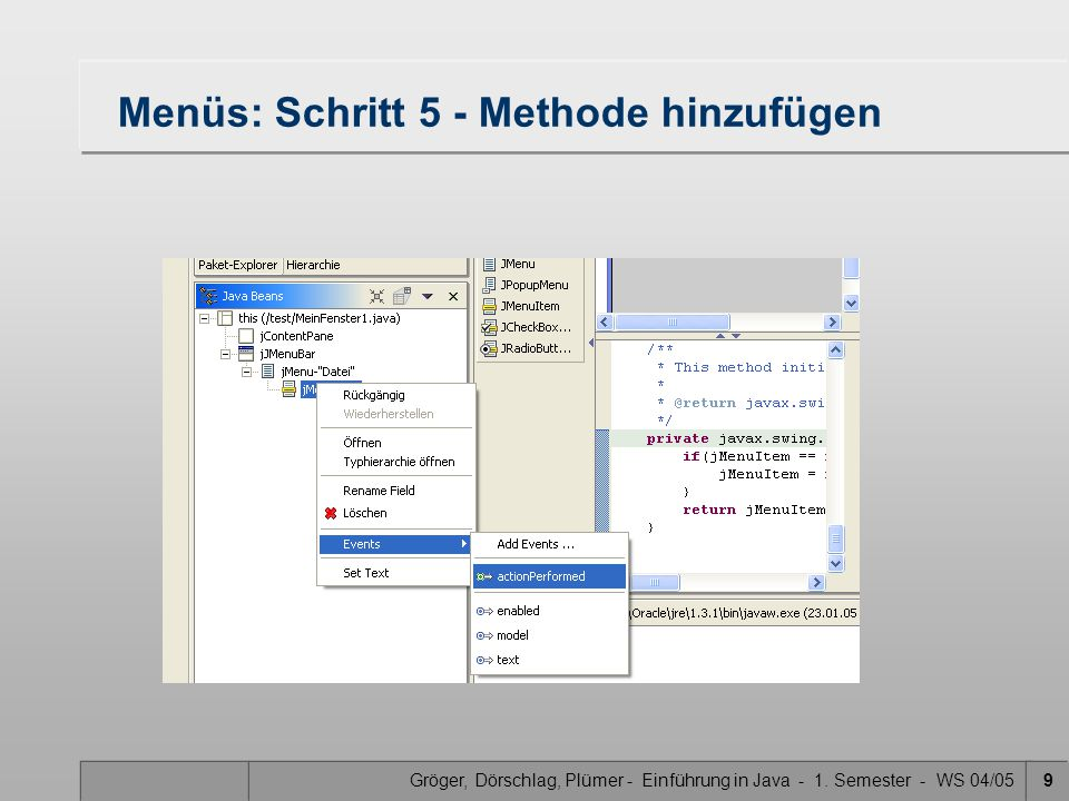 Gröger, Dörschlag, Plümer - Einführung in Java - 1. Semester - WS 04/059 Menüs: Schritt 5 - Methode hinzufügen